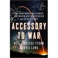 Accessory to War: The Unspoken Alliance Between Astrophysics and the Military Hardcover  by Neil Degrasse Tyson , Avis Lang