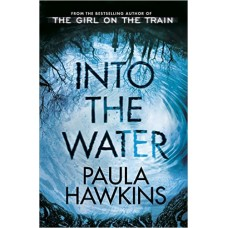 Into the Water: From the bestselling author of The Girl on the Train Paperback – 2 May 2017 by Paula Hawkins