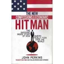 The New Confessions of an Economic Hit Man: How America really took over the world by John Perkins
