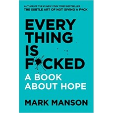 Everything Is F*cked: A Book About Hope by Mark Manson  (Author)