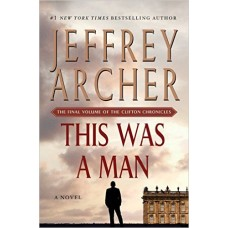 This Was a Man: The Final Volume of The Clifton Chronicles  by Jeffrey Archer  (Author)