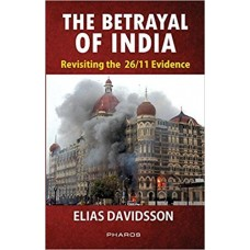 The Betrayal Of India: Revisiting The 26/11 Evidence (First Edition, 2017)