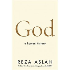 God: A Human History Hardcover – 7 Nov 2017 by Reza Aslan  (Author)
