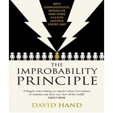 THE IMPROBABILITY PRINCIPLE: WHY COINCIDENCES, MIRACLES AND RARE EVENTS HAPPEN ALL THE TIME BY : DAVID HAND