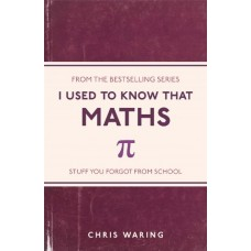 I USED TO KNOW THAT: MATHS BY : CHRIS WARING