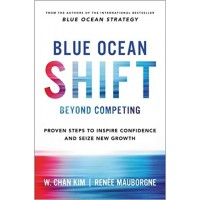 Blue Ocean Shift: Beyond Competing - Proven Steps to Inspire Confidence and Seize New Growth Hardcover – 21 Sep 2017