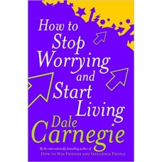 How To Stop Worrying And Start Living (Personal Development) by Dale Carnegie