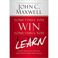 Sometimes You Win--Sometimes You Learn: by John C Maxwell