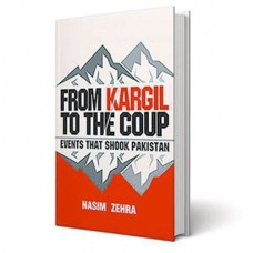 From Kargil to the Coup: Events that Shook Pakistan Hardcover  by Nasim Zehra