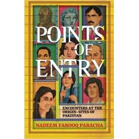 Points of Entry: Encounters at the Origin Sites of Pakistan Paperback – 11 Jun 2018 by Nadeem Farooq Paracha