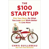 The $100 Startup: Fire Your Boss, Do What You Love and Work Better To Live More Paperback – 15 Jan 2015 by Chris Guillebeau